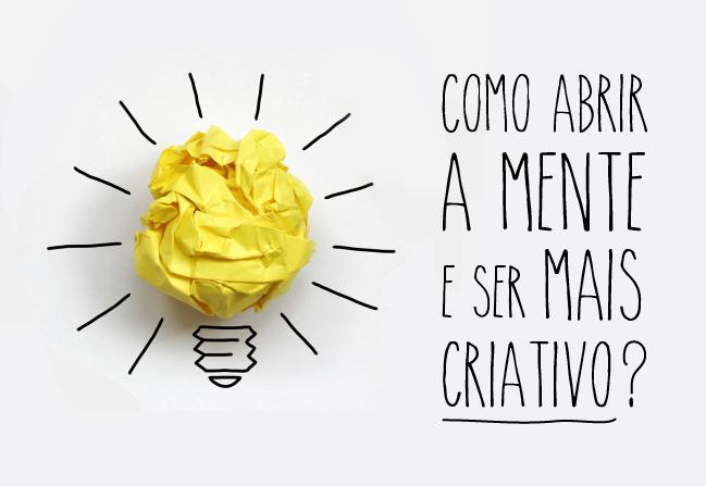 Como abrir a mente e ser mais criativo?